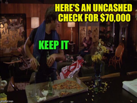 HERE'S AN UNCASHED CHECK FOR $70,000 KEEP IT | made w/ Imgflip meme maker
