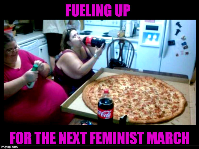 FUELING UP FOR THE NEXT FEMINIST MARCH | image tagged in this is what a feminist looks like | made w/ Imgflip meme maker