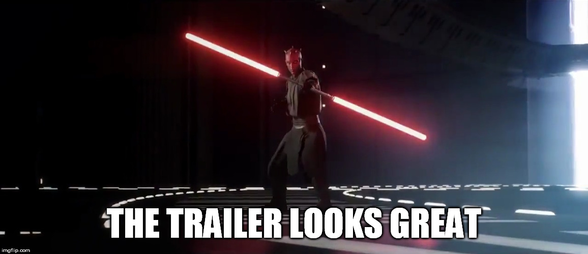 THE TRAILER LOOKS GREAT | made w/ Imgflip meme maker
