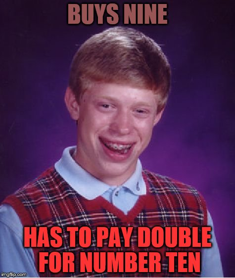 Poor kid can't even get a decent cup of joe | BUYS NINE HAS TO PAY DOUBLE FOR NUMBER TEN | image tagged in memes,bad luck brian | made w/ Imgflip meme maker
