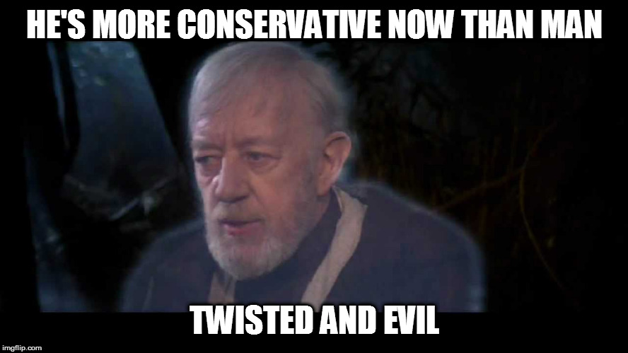 HE'S MORE CONSERVATIVE NOW THAN MAN TWISTED AND EVIL | image tagged in obi-wan caffeine | made w/ Imgflip meme maker