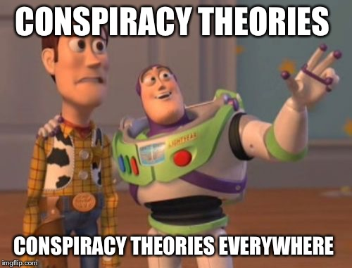 X, X Everywhere Meme | CONSPIRACY THEORIES CONSPIRACY THEORIES EVERYWHERE | image tagged in memes,x,x everywhere,x x everywhere | made w/ Imgflip meme maker