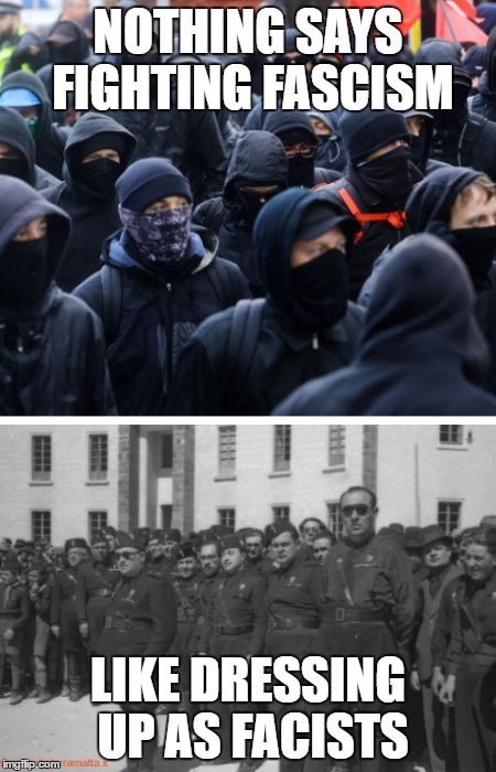 NOTHING SAYS FIGHTING FASCISM LIKE DRESSING UP AS FACISTS | image tagged in antifa and the black shirts | made w/ Imgflip meme maker