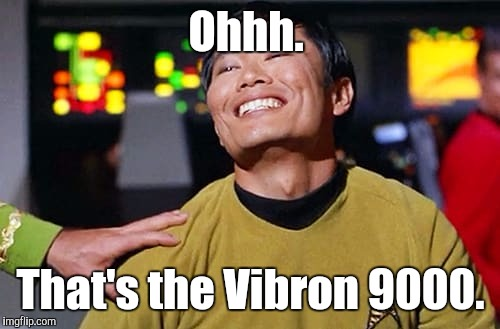 George Tekei | Ohhh. That's the Vibron 9000. | image tagged in george tekei | made w/ Imgflip meme maker