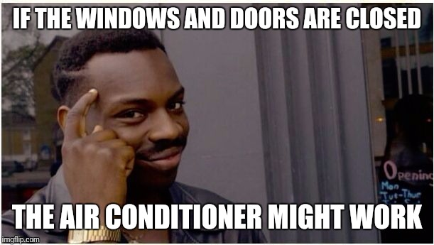IF THE WINDOWS AND DOORS ARE CLOSED THE AIR CONDITIONER MIGHT WORK | image tagged in eddie murphy look alike | made w/ Imgflip meme maker