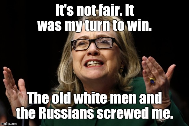 It's not fair. It was my turn to win. The old white men and the Russians screwed me. | made w/ Imgflip meme maker