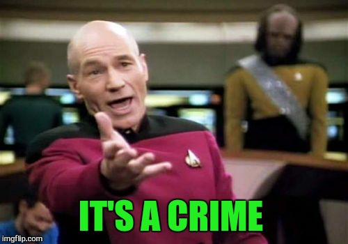 Picard Wtf Meme | IT'S A CRIME | image tagged in memes,picard wtf | made w/ Imgflip meme maker