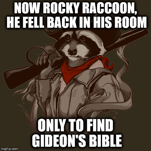 Gideon checked out, and he left it, no doubt, to help with good Rocky's revival | NOW ROCKY RACCOON, HE FELL BACK IN HIS ROOM ONLY TO FIND GIDEON'S BIBLE | image tagged in the beatles,rocky raccoon,gideons bible | made w/ Imgflip meme maker