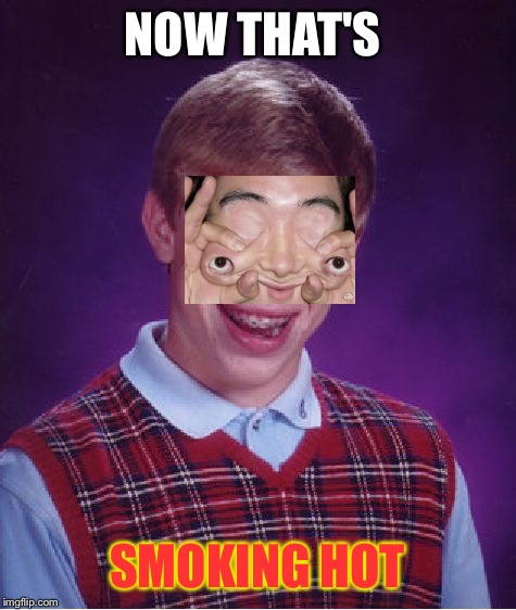 Bad Luck Brian Meme | NOW THAT'S SMOKING HOT | image tagged in memes,bad luck brian | made w/ Imgflip meme maker