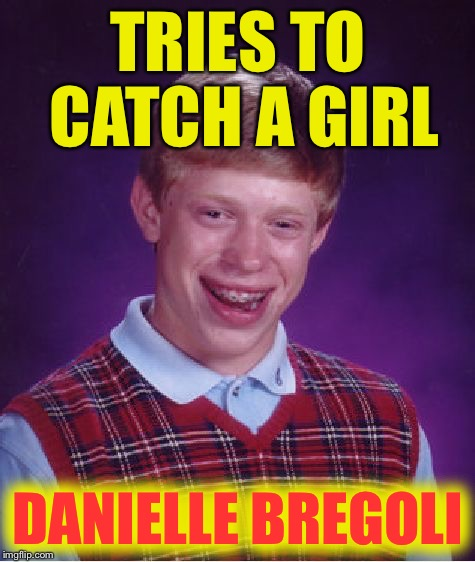 Bad Luck Brian Meme | TRIES TO CATCH A GIRL DANIELLE BREGOLI | image tagged in memes,bad luck brian | made w/ Imgflip meme maker