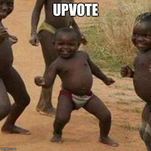 Third World Success Kid Meme | UPVOTE | image tagged in memes,third world success kid | made w/ Imgflip meme maker