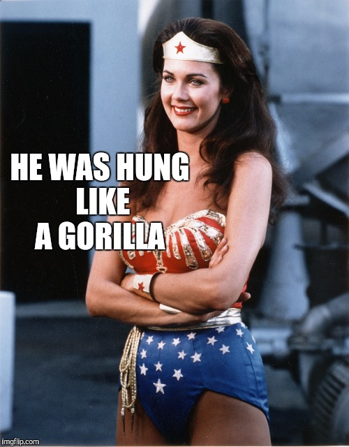 HE WAS HUNG LIKE A GORILLA | made w/ Imgflip meme maker