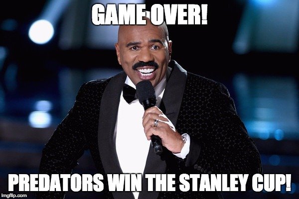 Steve Harvey | GAME OVER! PREDATORS WIN THE STANLEY CUP! | image tagged in steve harvey | made w/ Imgflip meme maker