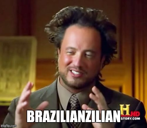 Ancient Aliens Meme | BRAZILIANZILIAN | image tagged in memes,ancient aliens | made w/ Imgflip meme maker