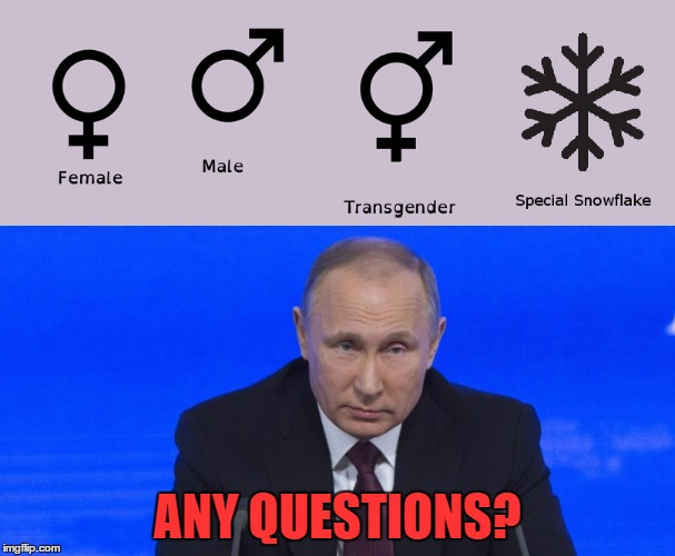 CONFIRMED: There Are Only Four Genders | ANY QUESTIONS? | image tagged in gender identity,gender confusion,special snowflake,vladimir putin | made w/ Imgflip meme maker