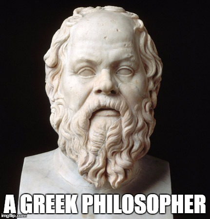 A GREEK PHILOSOPHER | made w/ Imgflip meme maker