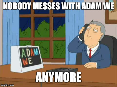 See you in the next life! | NOBODY MESSES WITH ADAM WE ANYMORE | image tagged in adam west | made w/ Imgflip meme maker
