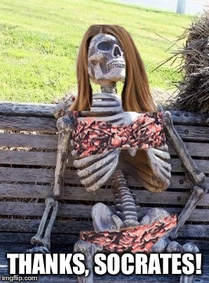 Waiting Skelton girl | THANKS, SOCRATES! | image tagged in waiting skelton girl | made w/ Imgflip meme maker