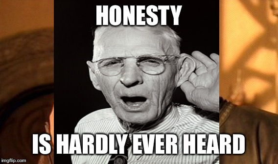 HONESTY IS HARDLY EVER HEARD | made w/ Imgflip meme maker