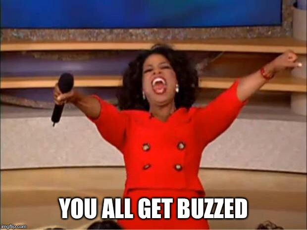 Oprah You Get A Meme | YOU ALL GET BUZZED | image tagged in memes,oprah you get a | made w/ Imgflip meme maker