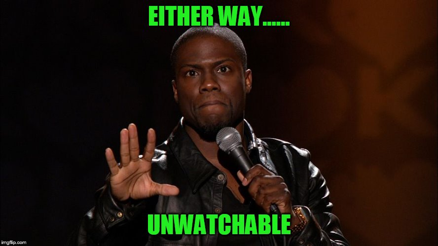 EITHER WAY...... UNWATCHABLE | made w/ Imgflip meme maker