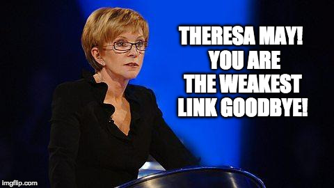 Weakest link  | THERESA MAY!  YOU ARE THE WEAKEST LINK GOODBYE! | image tagged in weakest link,theresa may,labour,general election | made w/ Imgflip meme maker