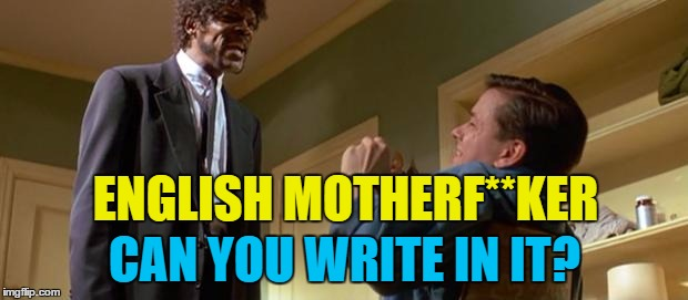 ENGLISH MOTHERF**KER CAN YOU WRITE IN IT? | made w/ Imgflip meme maker
