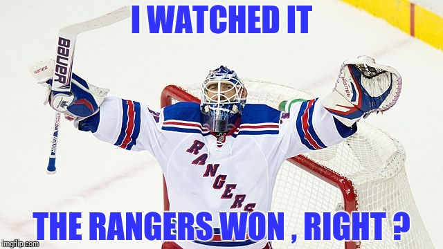Henrik Lundquist | I WATCHED IT THE RANGERS WON , RIGHT ? | image tagged in henrik lundquist | made w/ Imgflip meme maker