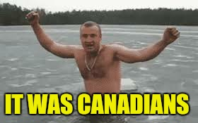 IT WAS CANADIANS | made w/ Imgflip meme maker