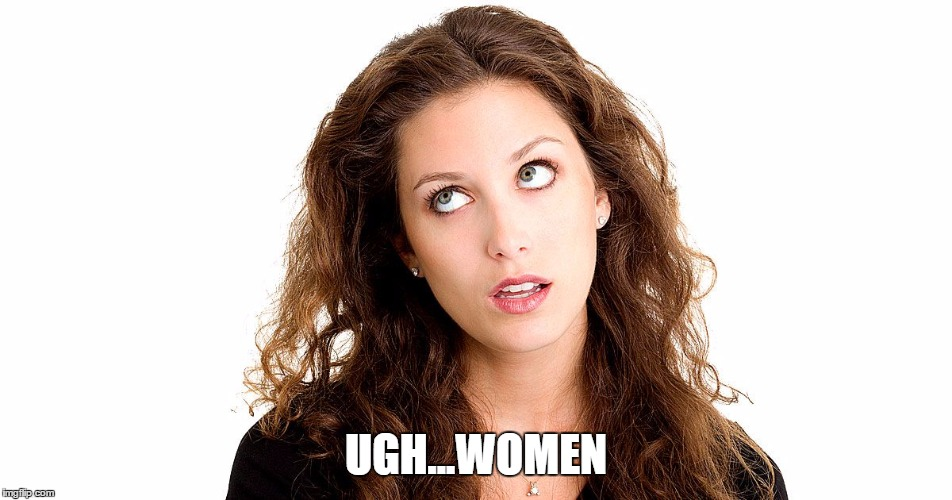 UGH...WOMEN | made w/ Imgflip meme maker