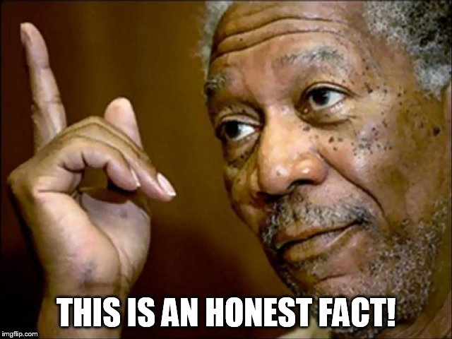 THIS IS AN HONEST FACT! | made w/ Imgflip meme maker