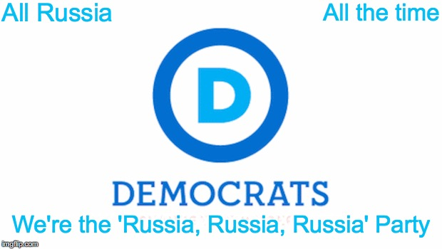 the sad part is that there are people who will gladly waste 4 to 8 years of their lives sucking it up | All Russia XOXOXOXOXOXOXOXOXOXOXOX We're the 'Russia, Russia, Russia' Party All the time | image tagged in democrat party | made w/ Imgflip meme maker