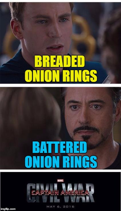 If you like it then you shoulda put a ring on it... :) | BREADED ONION RINGS BATTERED ONION RINGS | image tagged in memes,marvel civil war 1,onion rings,food | made w/ Imgflip meme maker