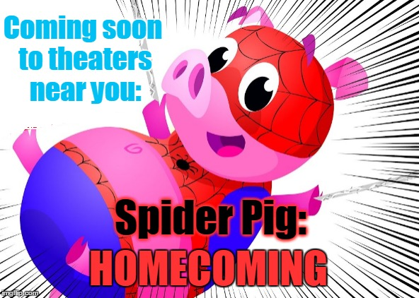 Coming soon to theaters near you: HOMECOMING Spider Pig: | made w/ Imgflip meme maker