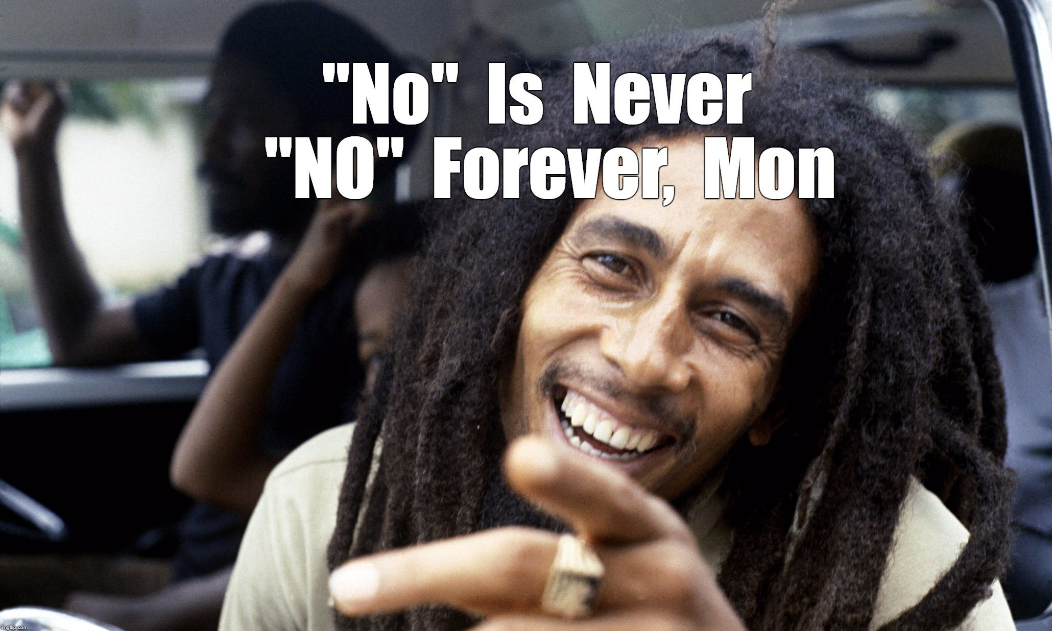 "Don't Worry... |  ""No""  Is  Never  ""NO""  Forever,  Mon 
