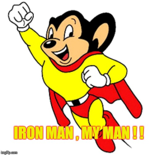 Mighty Mouse | IRON MAN , MY MAN ! ! | image tagged in mighty mouse | made w/ Imgflip meme maker