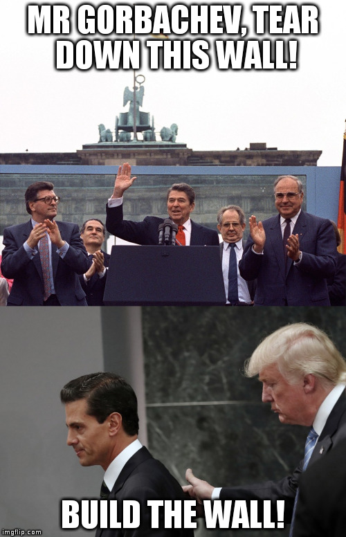 Which president will be remembered as great? |  MR GORBACHEV, TEAR DOWN THIS WALL! BUILD THE WALL! | image tagged in trump,reagan,humor,trump wall,berlin wall,mexico | made w/ Imgflip meme maker