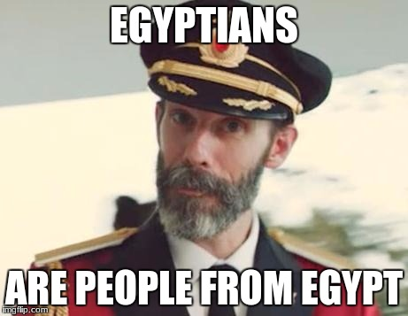 Captain Obvious | EGYPTIANS ARE PEOPLE FROM EGYPT | image tagged in captain obvious | made w/ Imgflip meme maker