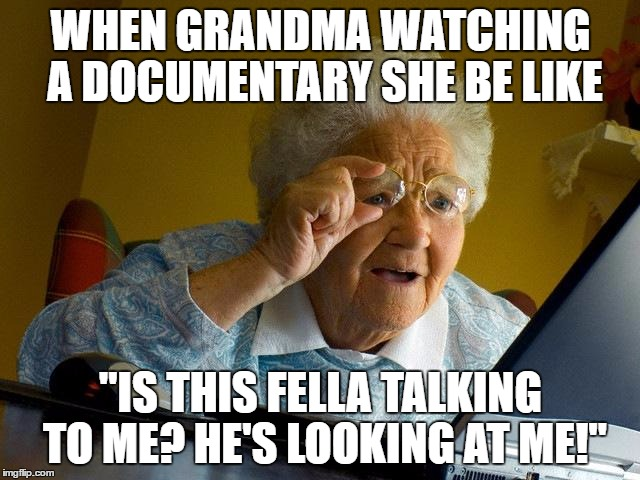 "Grandma Finds The Internet Meme | WHEN GRANDMA WATCHING A DOCUMENTARY SHE BE LIKE ""IS THIS FELLA TALKING TO ME? HE'S LOOKING AT ME!"" 