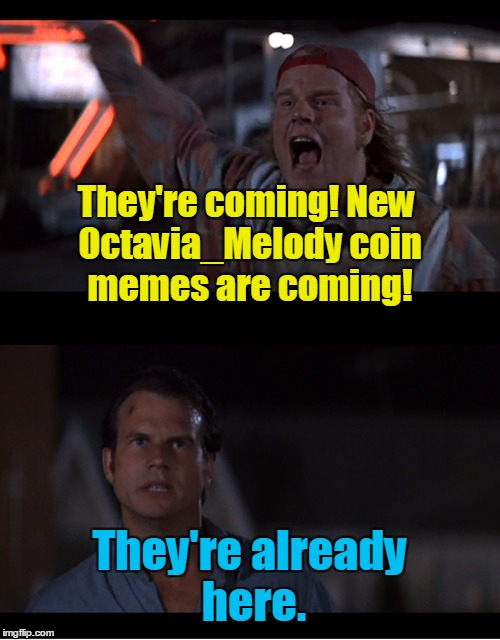 They're coming! New Octavia_Melody coin memes are coming! They're already here. | made w/ Imgflip meme maker