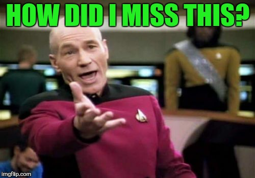Picard Wtf Meme | HOW DID I MISS THIS? | image tagged in memes,picard wtf | made w/ Imgflip meme maker