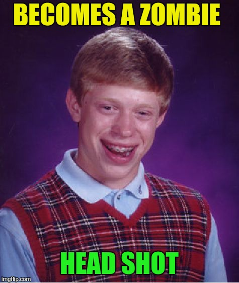 Bad Luck Brian Meme | BECOMES A ZOMBIE HEAD SHOT | image tagged in memes,bad luck brian | made w/ Imgflip meme maker