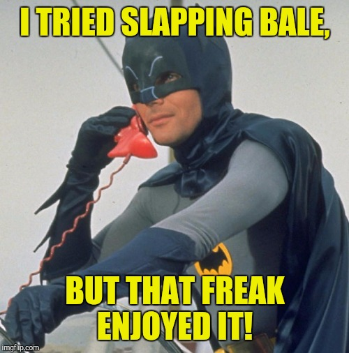 I TRIED SLAPPING BALE, BUT THAT FREAK ENJOYED IT! | made w/ Imgflip meme maker
