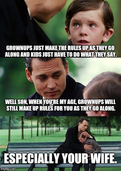 Finding Neverland Meme | GROWNUPS JUST MAKE THE RULES UP AS THEY GO ALONG AND KIDS JUST HAVE TO DO WHAT THEY SAY. WELL SON, WHEN YOU'RE MY AGE, GROWNUPS WILL STILL M | image tagged in memes,finding neverland | made w/ Imgflip meme maker