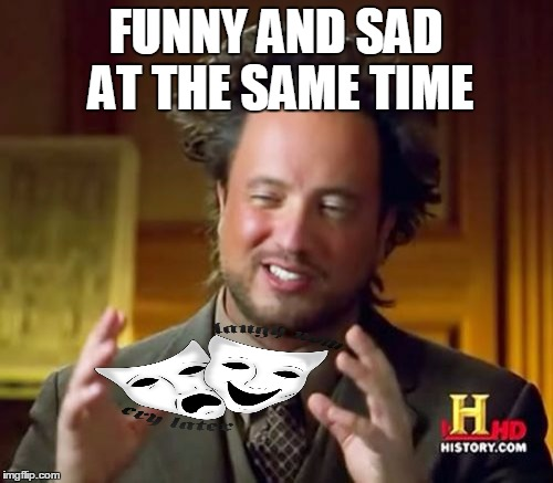 Ancient Aliens Meme | FUNNY AND SAD AT THE SAME TIME | image tagged in memes,ancient aliens | made w/ Imgflip meme maker