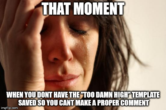 "Meme comments are essential to survival | THAT MOMENT WHEN YOU DONT HAVE THE ""TOO DAMN HIGH"" TEMPLATE SAVED SO YOU CANT MAKE A PROPER COMMENT 