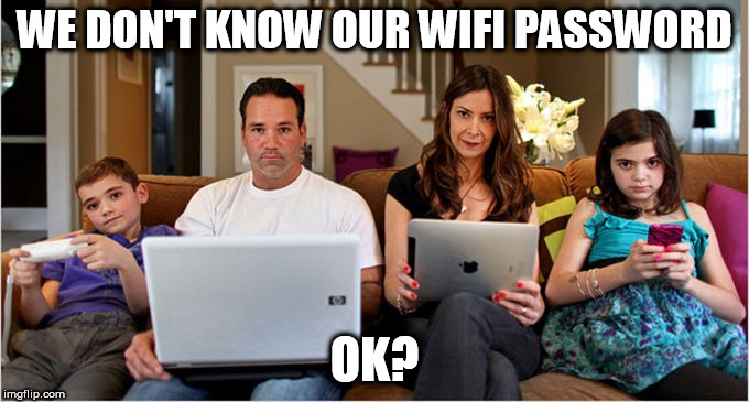 WE DON'T KNOW OUR WIFI PASSWORD OK? | made w/ Imgflip meme maker