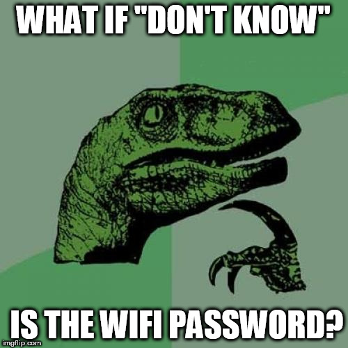 "Philosoraptor Meme | WHAT IF ""DON'T KNOW"" IS THE WIFI PASSWORD? 