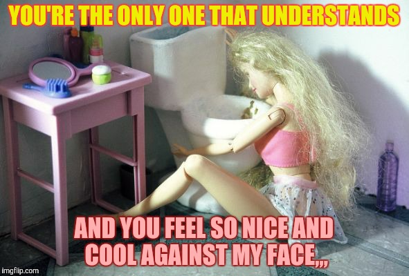 YOU'RE THE ONLY ONE THAT UNDERSTANDS AND YOU FEEL SO NICE AND COOL AGAINST MY FACE,,, | made w/ Imgflip meme maker