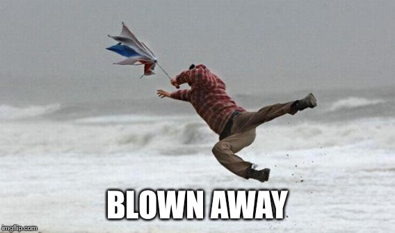 BLOWN AWAY | made w/ Imgflip meme maker